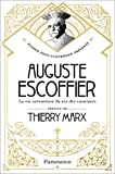 Auguste Escoffier: La vie savoureuse du roi des cuisiniers