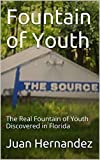 Fountain of Youth: The Real Fountain of Youth Discovered in Florida (English Edition)
