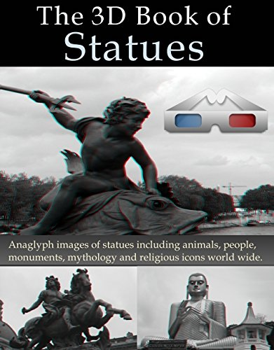 The 3D Book of Statues. Anaglyph images of statues including animals, people, monuments, mythology and religious icons world wide. (3D Books 30) (English Edition)