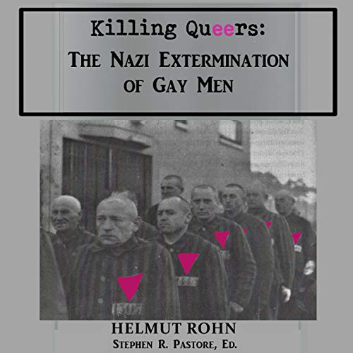 Killing Queers: The Nazi Extermination of Gay Men audiobook cover art