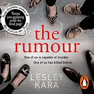 The Rumour                   By:                                                                                                                                 Lesley Kara                               Narrated by:                                                                                                                                 Clare Corbett,                                                                                        Sian Thomas,                                                                                        Roy McMillan                      Length: 7 hrs and 48 mins     575 ratings     Overall 4.3
