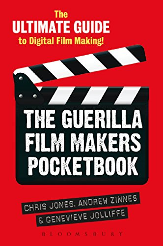 The Guerilla Film Makers Pocketbook: The Ultimate Guide to Digital Film Making (The...