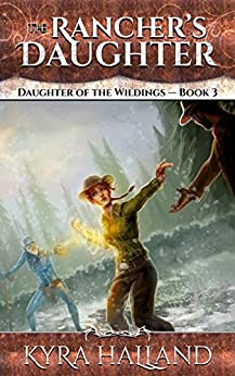 The Rancher's Daughter (Daughter of the Wildings Book 3) by [Kyra Halland]