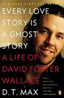 Every Love Story Is a Ghost Story: A Life of David Foster Wallace
