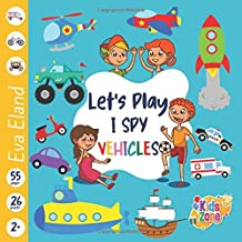 Let's Play I Spy ... Vehicles: Look and See Fun Picture Puzzle Book for 2-5 Year Old's Kid's Toddler's Preschooler's Child...