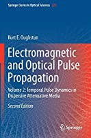 Electromagnetic and Optical Pulse Propagation: Volume 2: Temporal Pulse Dynamics in Dispersive Attenuative Media (Springer Series in Optical Sciences (225))