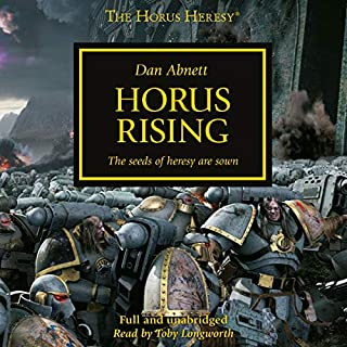 Horus Rising     The Horus Heresy, Book 1              By:                                                                                                                                 Dan Abnett                               Narrated by:                                                                                                                                 Toby Longworth                      Length: 12 hrs and 14 mins     243 ratings     Overall 4.9