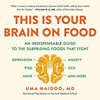 This Is Your Brain on Food: An Indispensable Guide to the Surprising Foods That Fight Depression, Anxiety, PTSD, OCD, ADHD, and More: includes a PDF of supplemental Material