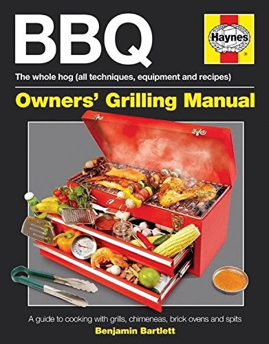 Haynes BBQ Owner's Grilling Manual: A Guide to Cooking with Grills, Chimeneas, Brick Ovens and Spits