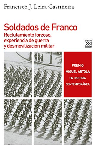 Soldados de Franco: Reclutamiento forzoso, experiencia de guerra y desmovilización militar: 1277 (Historia)