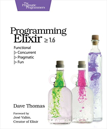 Programming Elixir ≥ 1.6: Functional |> Concurrent |> Pragmatic |> Fun (English Edition)