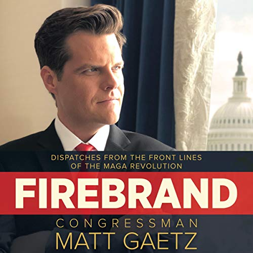 Firebrand: Dispatches from the Front Lines of the MAGA Revolution Audiobook By Congressman Matt Gaetz cover art