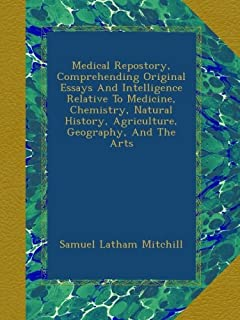 Medical Repostory, Comprehending Original Essays And Intelligence Relative To Medicine, Chemistry, Natural History, Agricu...