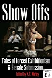 Show Offs: Tales of Forced Exhibitionism and Female Submission