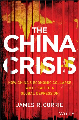 The China Crisis: How China's Economic Collapse Will Lead to a Global Depression (Gordon Chang The Coming Collapse Of China)