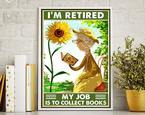 I'm Retired My Job Is To Collect Books Poster/Book Poster/ Reading Wall Art/ Love Reading Poster