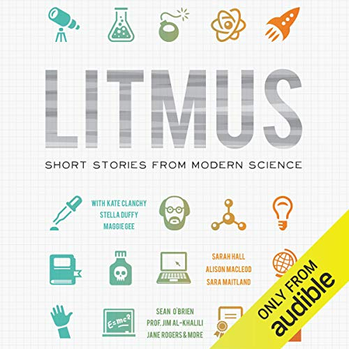 Litmus     Short Stories from Modern Science (Science-Into-Fiction)              Written by:                                                                                                                                 Kate Clanchy,                                                                                        Frank Cottrell-Boyce,                                                                                        Stella Duffy,                                             Narrated by:                                                                                                                                 Barnaby Edwards                      Length: 10 hrs and 40 mins     Not rated yet     Overall 0.0