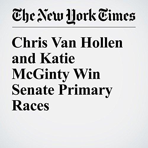 Chris Van Hollen and Katie McGinty Win Senate Primary Races cover art