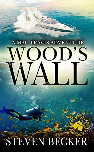 Wood's Wall: Action and Adventure in the Florida Keys (Mac Travis Adventure Thrillers Book 2)