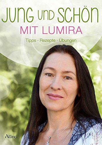 Jung und schön mit Lumira: Tipps - Rezepte - Übungen (German Edition)