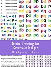 Brain Training for Reversals: b-d-p-q (Reversal Remedies Workbooks) (Volume 1)