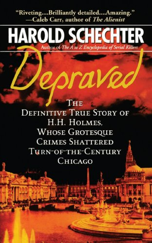 Depraved: The Definitive True Story of H.H. Holmes, Whose Grotesque Crimes...