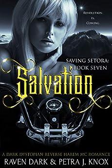 Salvation: Saving Setora (Book Seven) (Dark Dystopian Reverse Harem MC Romance) by [Raven Dark, Petra J. Knox]