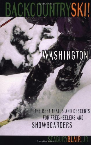 Backcountry Ski! Washington: The Best Trails and Descents for Free Heelers and Snowboarders by Seabury Blair Jr. (2002 01 07)