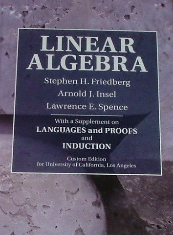 LINEAR ALGEBRA with a supplement on Languages and Proofs and Induction (CUSTOM EDITION FOR UNIVERSITY OF CALIFORNIA LOS