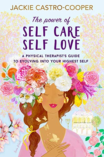 The Power of Self Care/Self Love: A Physical Therapists Guide to Evolving Into Your Higher Self (English Edition)