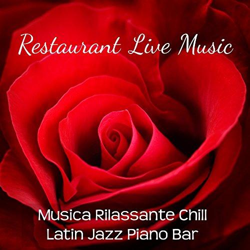 Restaurant Live Music - Musica Rilassante Chill Latin Jazz Piano Bar per una Serata Romantica Lounge Bar e Massaggio Sensuale