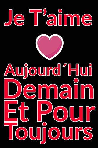 Carnet De Note Personnel : Je T´Aime Aujourd´Hui Demain Et...