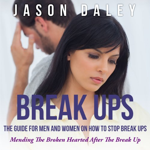 Break Ups: The Guide for Men and Women on How to Stop Break Ups audiobook cover art
