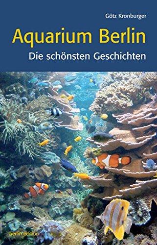Aquarium Berlin. Die schönsten Geschichten