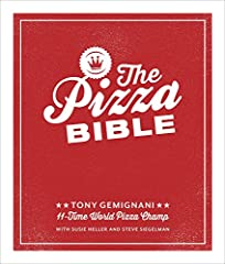 The Pizza Bible The World s Favorite Pizza Styles from Neapolitan Deep Dish Wood Fired Sicilian Calzones and Focaccia to New York New Haven Detroit and more