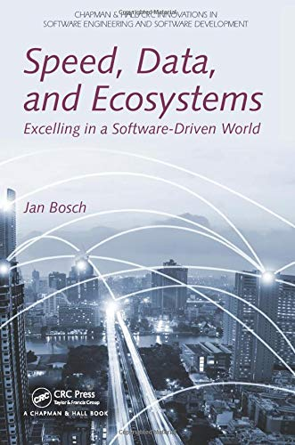Compare Textbook Prices for Speed, Data, and Ecosystems: Excelling in a Software-Driven World Chapman & Hall/CRC Innovations in Software Engineering and Software Development Series 1 Edition ISBN 9781138198180 by Bosch, Jan
