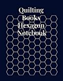 Quilting Books Hexagon Notebook: Graph Paper Notebook For Game Maps Chemistry Quilting Puzzles. Quilting Books Hexagonal Paper Organic Chemistry
