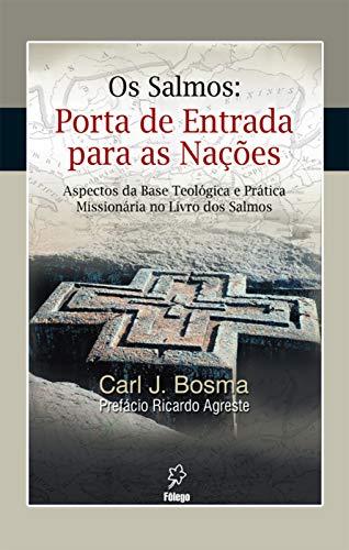 Os Salmos: Porta de entrada para as nações: Aspectos de base teológica e prática missionária no livro dos Salmos (Portuguese Edition)