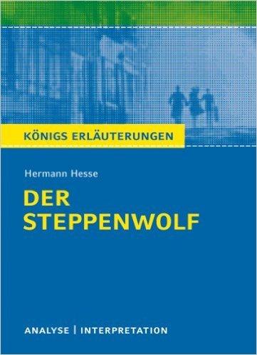 Textanalyse und Interpretation zu Hermann Hesse. Der Steppenwolf: Alle erforderlichen Infos für Abitur, Matura, Klausur und Referat plus Prüfungsaufgaben mit Lösungen (Königs Erläuterungen) von Hermann Hesse ( 24. Oktober 2011 )