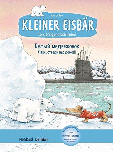 Kleiner Eisbär – Lars, bring uns nach Hause!: Белый медвежонок – Ларс, отведи нас домой / Kinderbuch Deutsch-Russisch mit MP3-Hörbuch zum Herunterladen