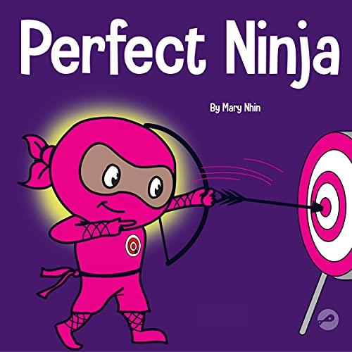 Perfect Ninja: A Children's Book About Developing a Growth Mindset (Ninja Life Hacks, Book 9)