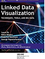 Linked Data Visualization: Techniques, Tools, and Big Data (Synthesis Lectures on the Semantic Web: Theory and Technology)