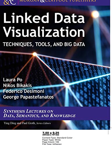 Linked Data Visualization: Techniques, Tools, and Big Data (Synthesis Lectures on the Semantic Web: Theory and Technolog)