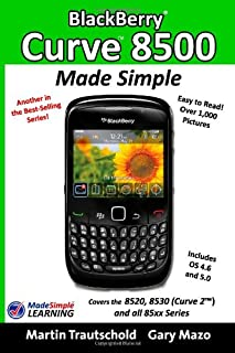 BlackBerry Curve 8500 Made Simple: For the 8520, 8530 (Curve 2) and all 85xx Series BlackBerry Smartphones
