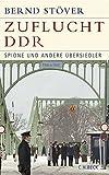 Zuflucht DDR: Spione und andere Übersiedler
