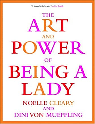 [The Art and Power of Being a Lady] [By: Cleary, Noelle] [August, 2002]