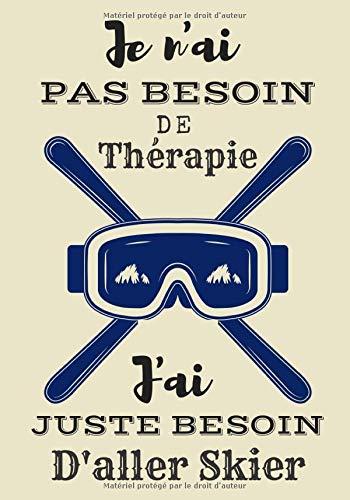 Je n'ai pas besoin de thérapie j'ai juste besoin d'aller skier: Carnet de ski pour vos d'entraînements | Journal de bord & notes | Garder une trace de ... cm x 25 cm, 100 pages | Idée cadeau skieur.