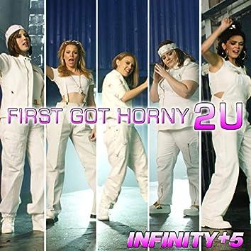 First Got Horny 2 U