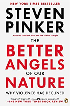 The Better Angels of Our Nature: Why Violence Has Declined by [Steven Pinker]