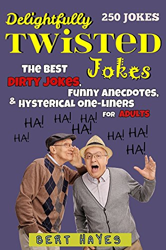 Delightfully Twisted Jokes: The Best Dirty Jokes, Funny Anecdotes, and Hysterical One-Liners for Adults (Best Joke Collection Book 1)